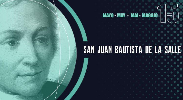 15 de mayo, día de San Juan Bautista de La Salle